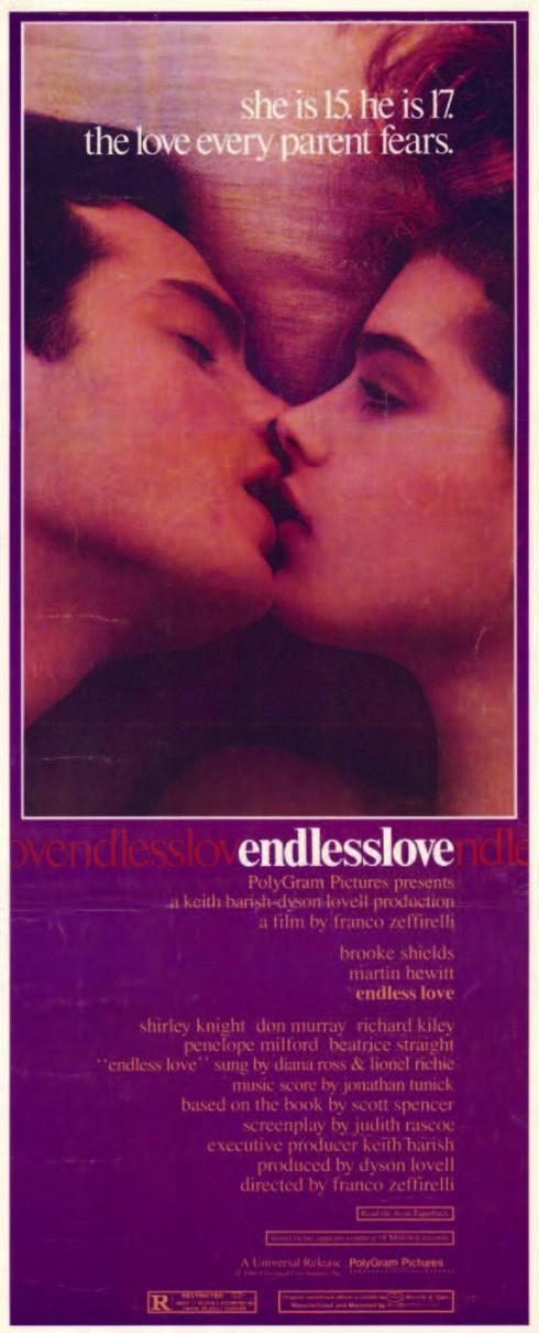 Endless love năm 1981 Bộ phim Endless love ra mắt năm 1981 có sự góp mặt của hai diễn viên Brooke Shields và Martin Hewitt. Bài hát trong phim Endless love do Diana Ross và Lionel Richie thể hiện đã trở thành tác phẩm đứng số 1 bảng xếp hạng Billboard 100 vào thời điểm đó. Dẫu được khán giả đón chào nhiệt liệt nhưng bộ phim chịu sự phê phán từ tác giả cuốn sách, Scott Spencer. Ông coi tác phẩm điện ảnh này chỉ là thứ đáng vứt vào sọt rác.