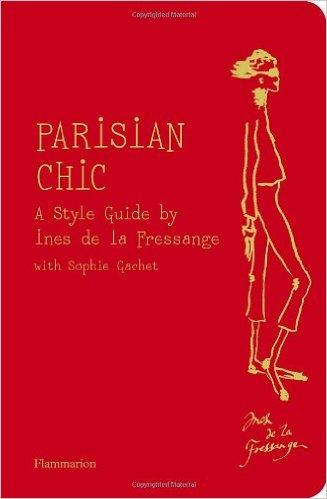 sach ve phu nu Phap - Parisian Chic – A Style Guide của Ines de la Fressange - elle vietnam